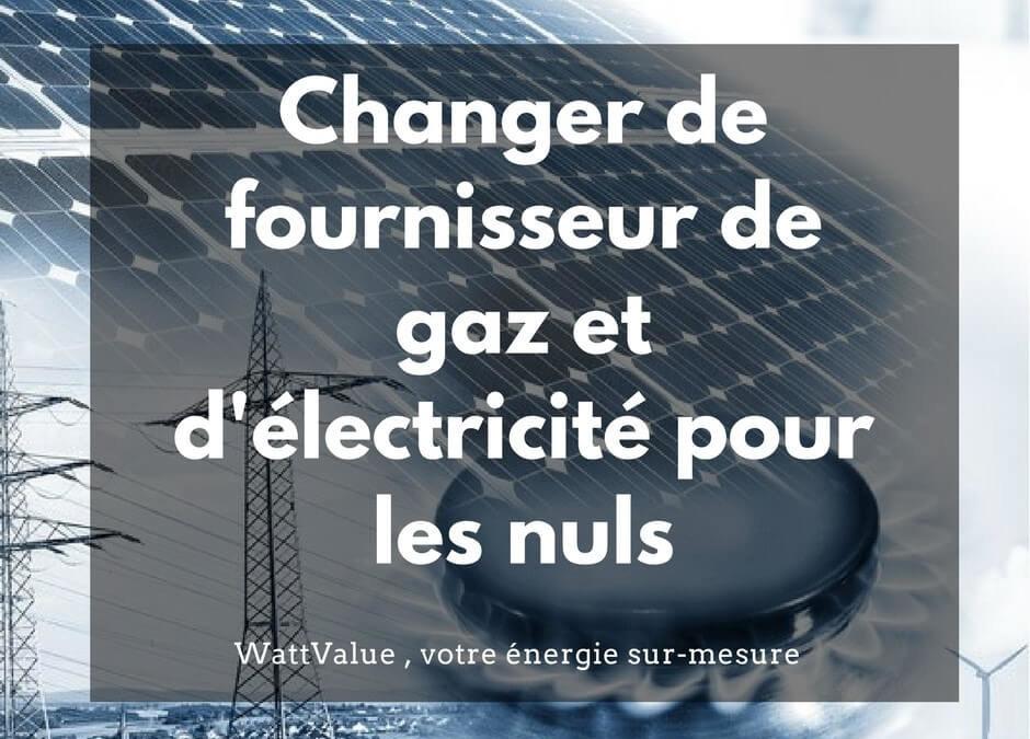 Changer de fournisseur d'énergie gaz et électricité pour les nuls