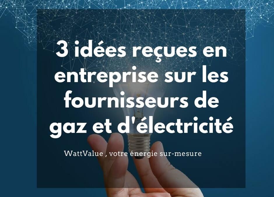 3 idées reçues en entreprise sur les fournisseurs de gaz et d'électricité