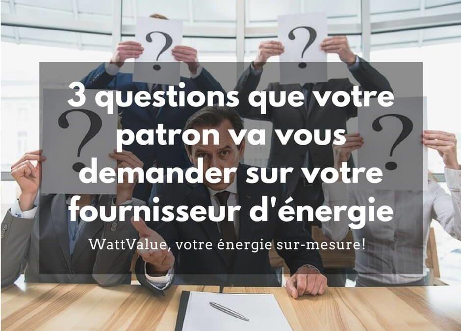 3 questions concernant votre fournisseur d'énergie que votre patron va vous demander