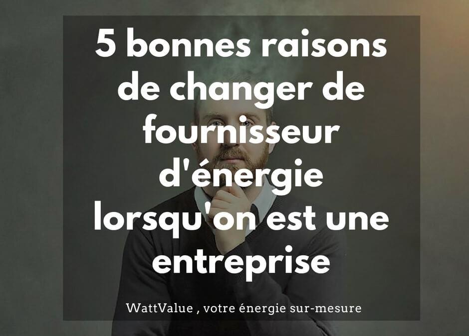 5 bonnes raisons de changer de fournisseur d'énergie lorsqu'on est une entreprise