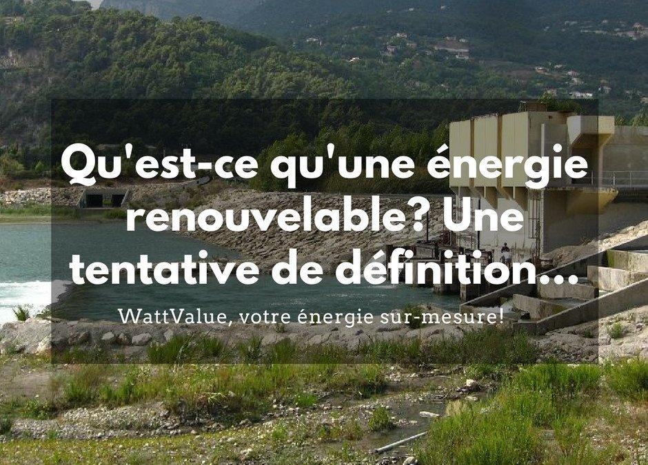 Qu'est-ce qu'une énergie renouvelable? Une tentative de définition…