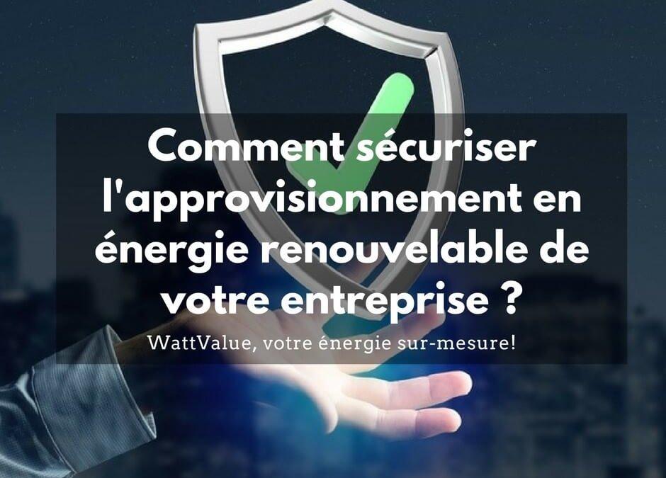 Comment sécuriser l'approvisionnement en énergie renouvelable de votre entreprise ?