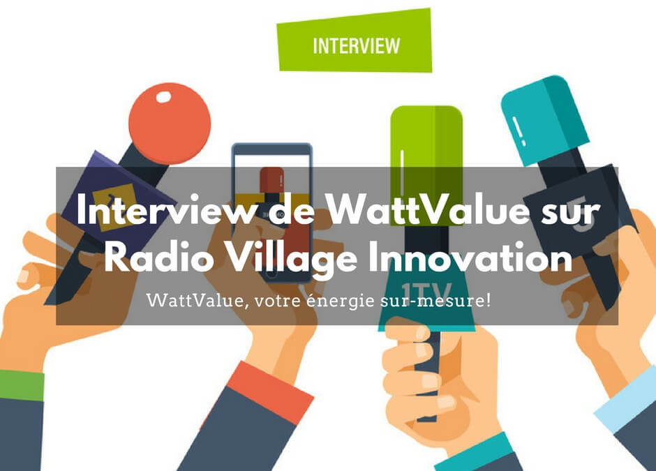 Interview de WattValue sur Radio Village Innovation