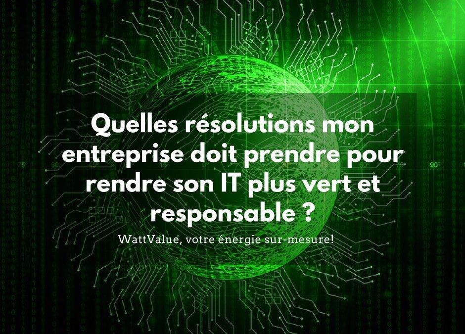 Quelles résolutions mon entreprise doit prendre pour rendre son IT vert et responsable ?