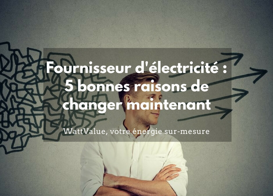 Fournisseur électricité : 5 bonnes raisons de changer maintenant