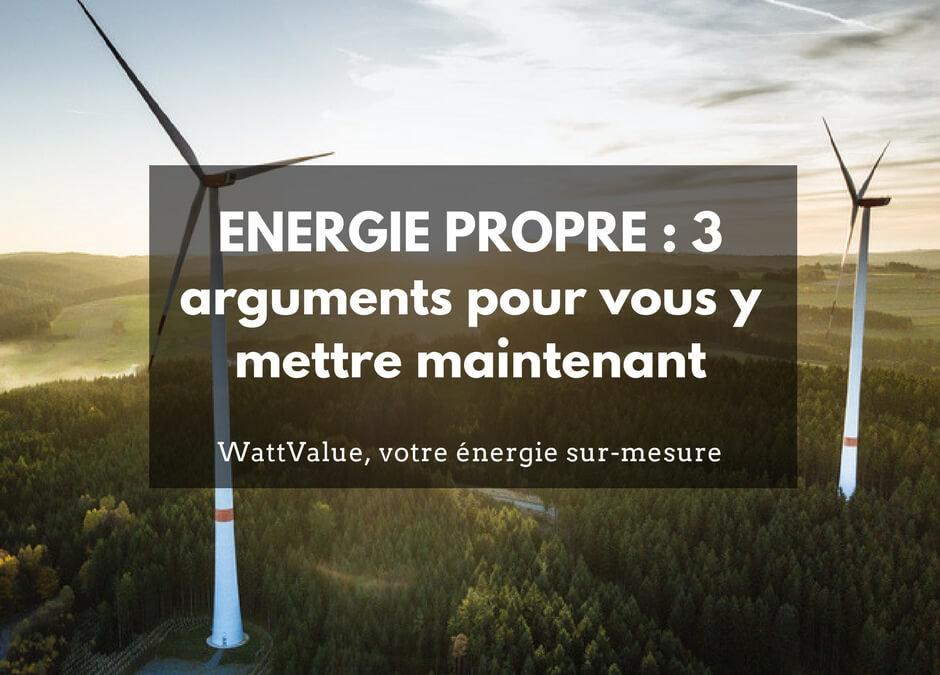 ENERGIE PROPRE : 3 arguments pour vous y mettre maintenant