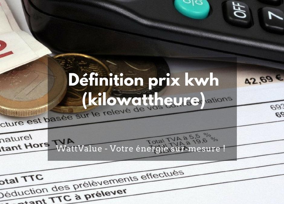 Définition prix kwh (kilowattheure)