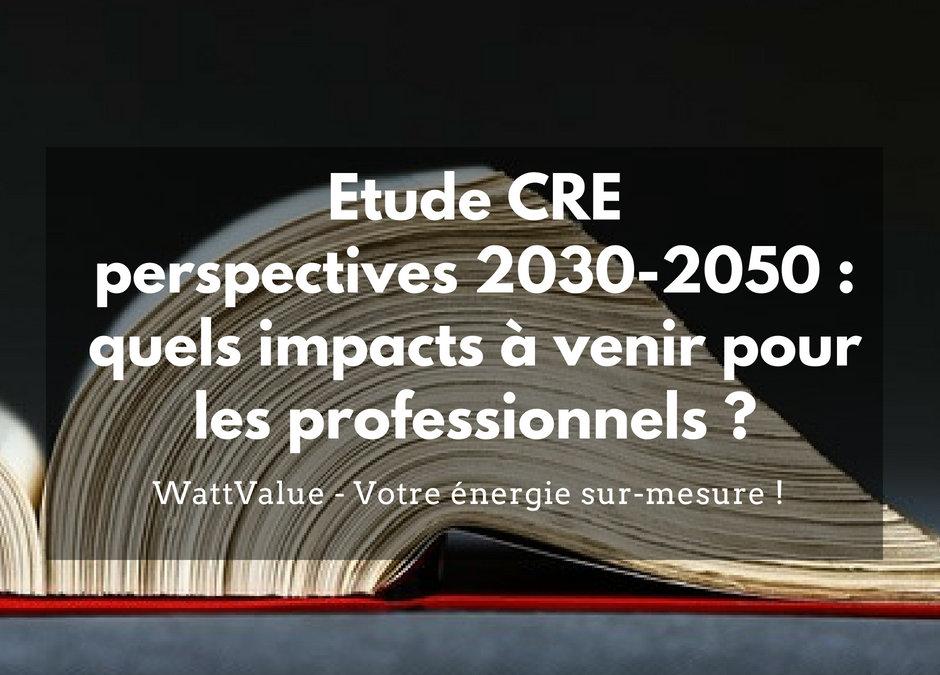 Etude CRE perspectives 2030-2050 : quels impacts à venir pour les professionnels ?
