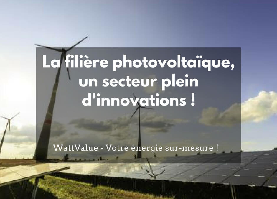 La filière photovoltaique en France, un secteur plein d'innovations !