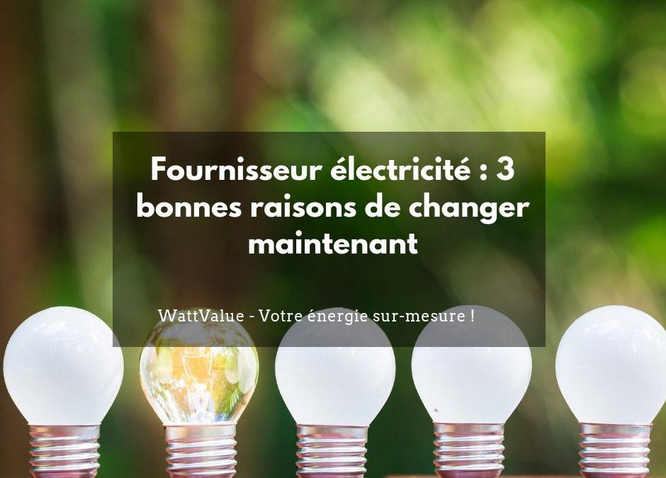 Fournisseur électricité : 3 bonnes raisons de changer maintenant