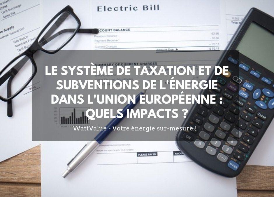Le système de taxation et de subventions de l'énergie dans l'Union Européenne : quels impacts ?