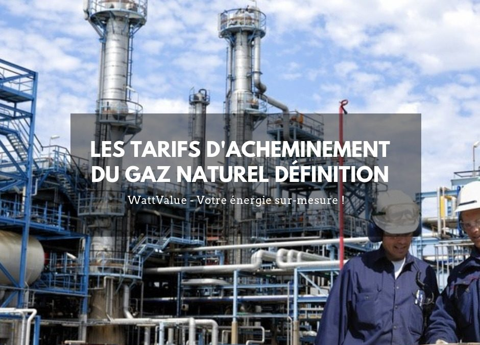 Les tarifs d'acheminement du gaz naturel définition