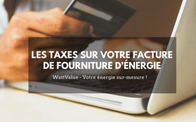 Les taxes sur votre facture de fourniture d'énergie