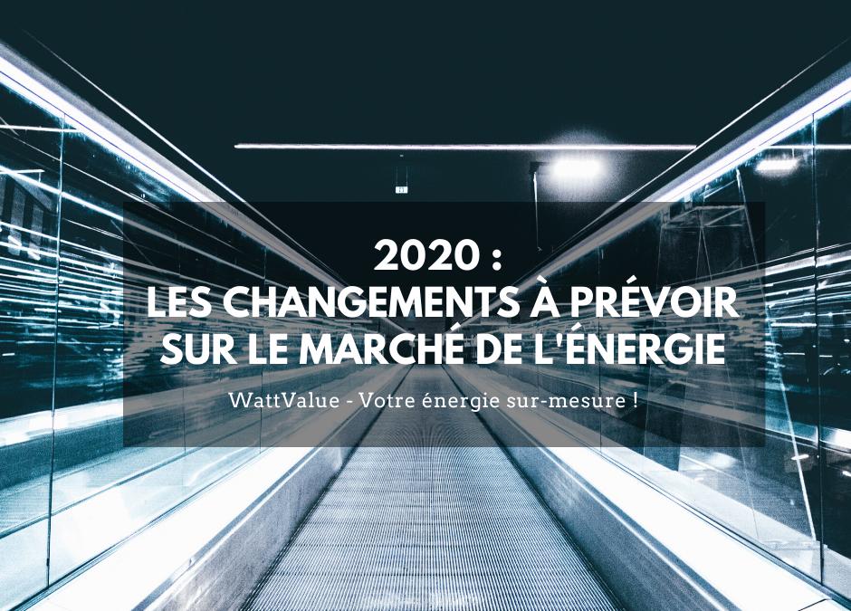2020 : QUELS CHANGEMENTS SONT A PRÉVOIR SUR LE MARCHÉ DE L'ÉNERGIE ?