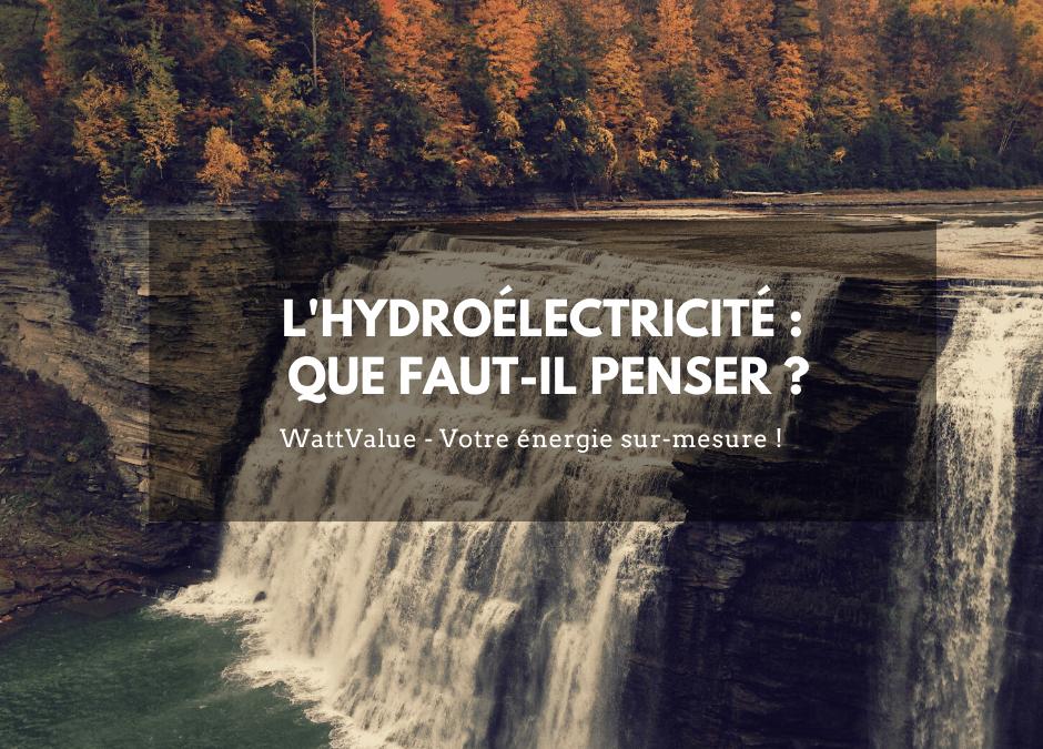 L'hydroélectricité : que faut-il penser ?