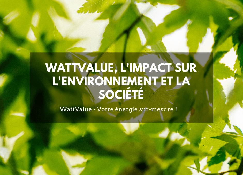 WATTVALUE, L'IMPACT SUR L'ENVIRONNEMENT ET SUR LA SOCIÉTÉ