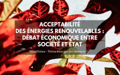 L'ACCEPTABILITÉ DES ÉNERGIES RENOUVELABLES : UN DÉBAT ÉCONOMIQUE ENTRE LA SOCIÉTÉ ET L'ÉTAT