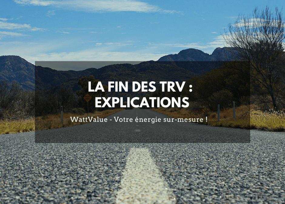 LA FIN DES TRV : EXPLICATIONS