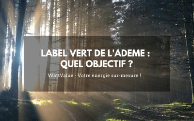 LABEL VERT DE L'ADEME : QUEL OBJECTIF ?