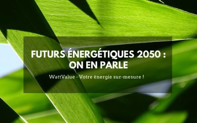 Futurs énergétiques 2050 : on en parle !